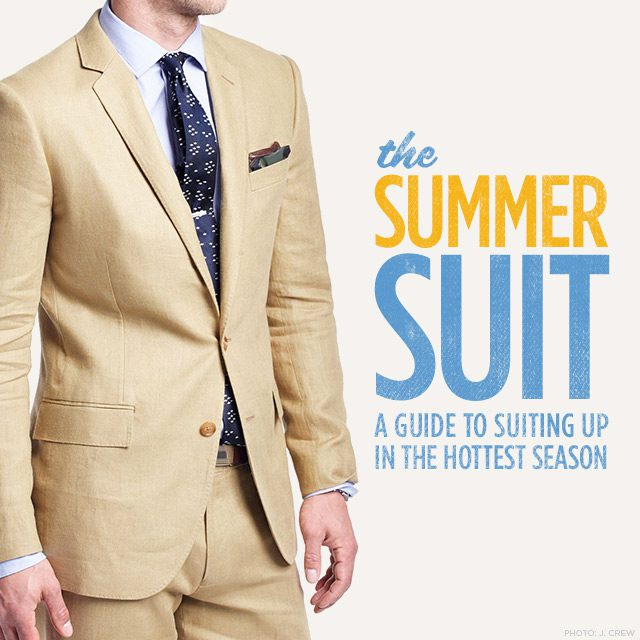 The Summer Suit: A Guide to Suiting Up in the Hottest Season
